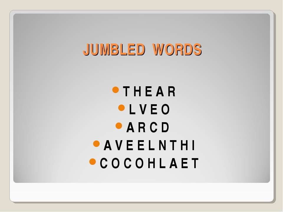 JUMBLED WORDS T H E A R L V E O A R C D A V E E L N T H I C O C O H L A E T