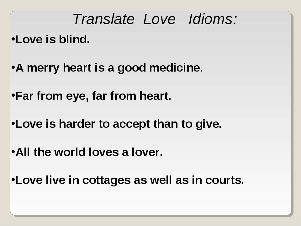 Translate Love Idioms: Love is blind. A merry heart is a good medicine. Far f...