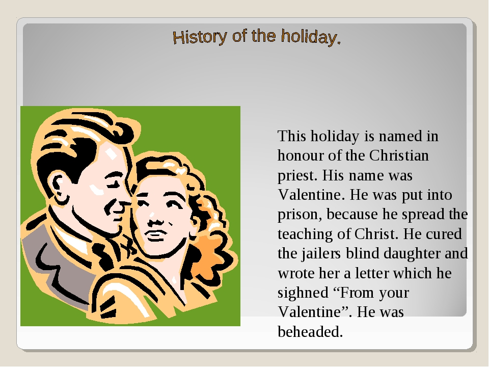 This holiday is named in honour of the Christian priest. His name was Valenti...