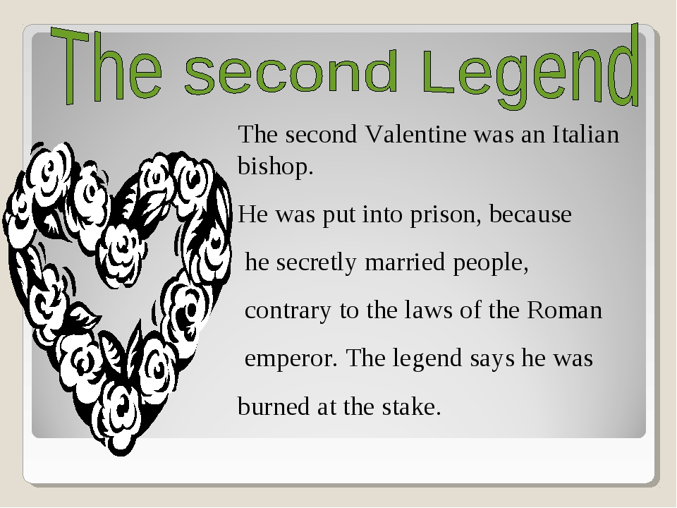 The second Valentine was an Italian bishop. He was put into prison, because h...