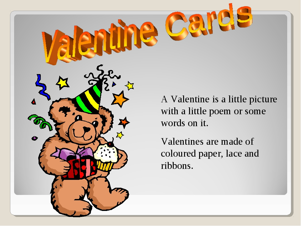 A Valentine is a little picture with a little poem or some words on it. Vale...