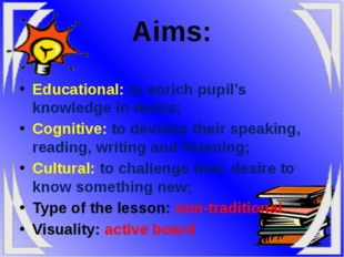 Educational: to enrich pupil's knowledge in lexics; Cognitive: to develop th