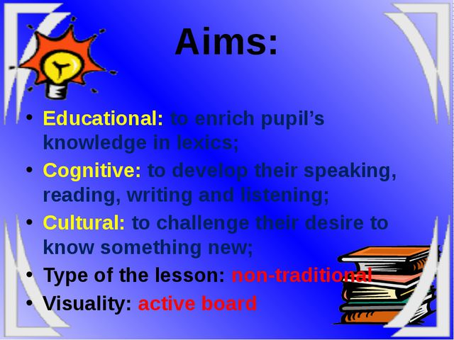 Educational: to enrich pupil's knowledge in lexics; Cognitive: to develop th...