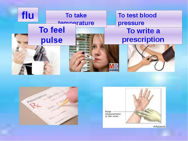 To write a prescription To take temperature To test blood pressure To feel pu...