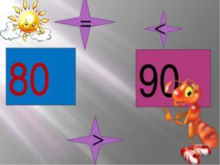 80 90 < > =