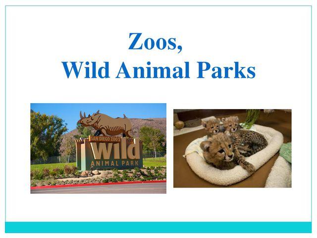 Zoos, Wild Animal Parks