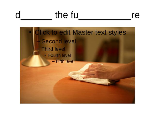 d______ the fu__________re