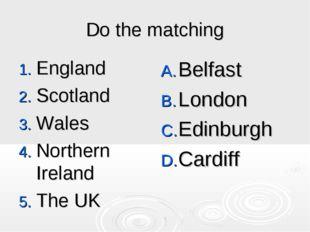 Do the matching England Scotland Wales Northern Ireland The UK Belfast London
