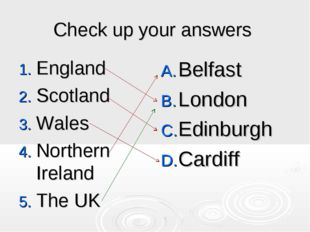 Check up your answers England Scotland Wales Northern Ireland The UK Belfast