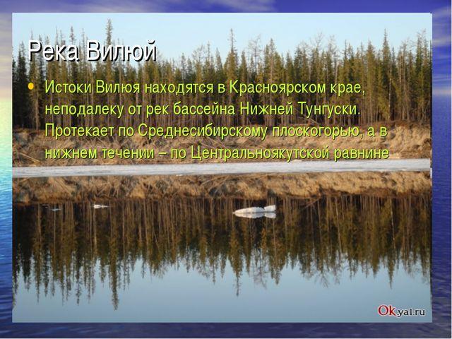 Река Вилюй Истоки Вилюя находятся в Красноярском крае, неподалеку от рек басс...