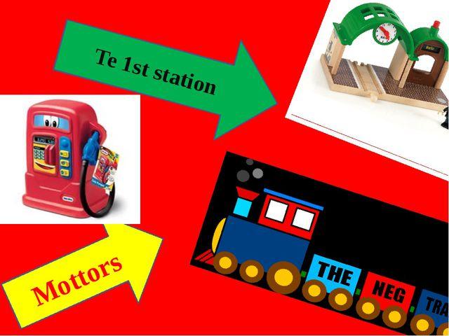 Te 1st station Mottors