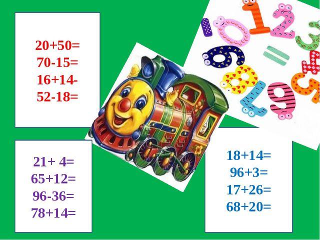 20+50= 70-15= 16+14- 52-18= 18+14= 96+3= 17+26= 68+20= 21+ 4= 65+12= 96-36= 7...
