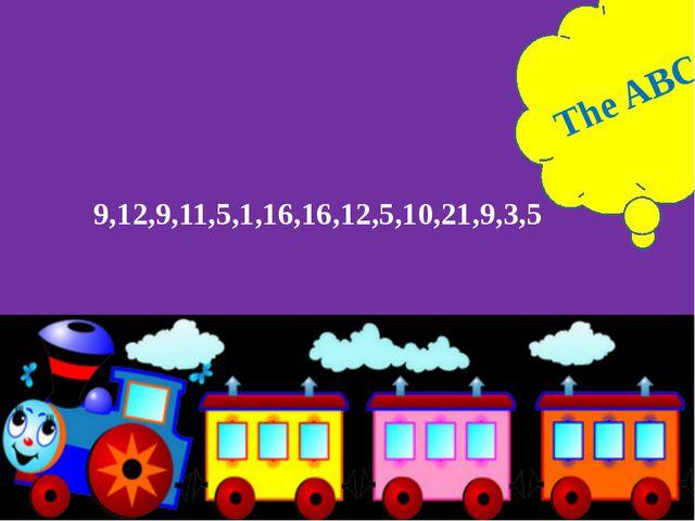 9,12,9,11,5,1,16,16,12,5,10,21,9,3,5 The ABC