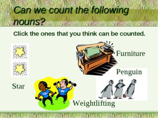 Can we count the following nouns? Star Penguin Weightlifting Furniture Click