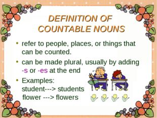 DEFINITION OF COUNTABLE NOUNS refer to people, places, or things that can be