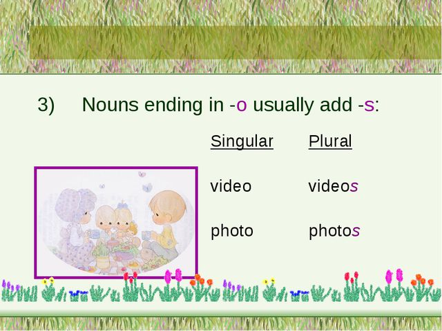 3)	Nouns ending in -o usually add -s:
