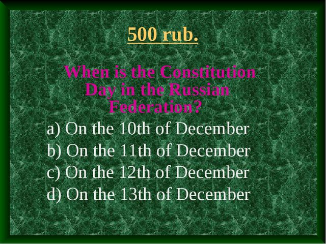500 rub. When is the Constitution Day in the Russian Federation? a) On the 10...