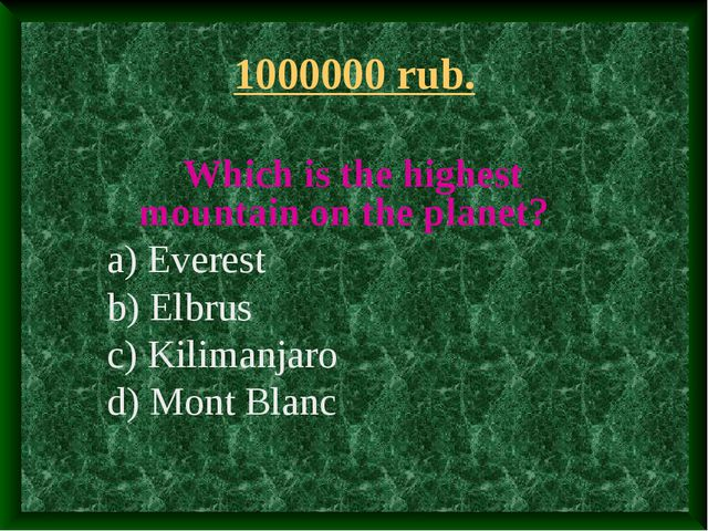 1000000 rub. Which is the highest mountain on the planet? a) Everest b) Elbru...