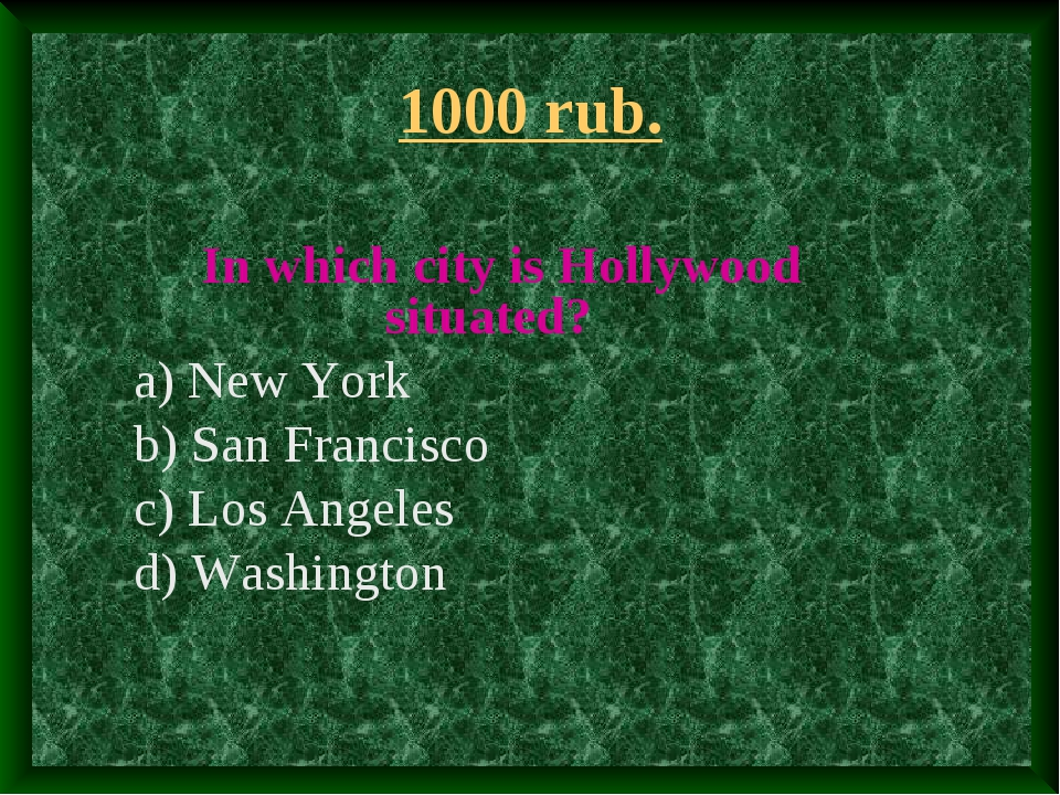 1000 rub. In which city is Hollywood situated? a) New York b) San Francisco c...