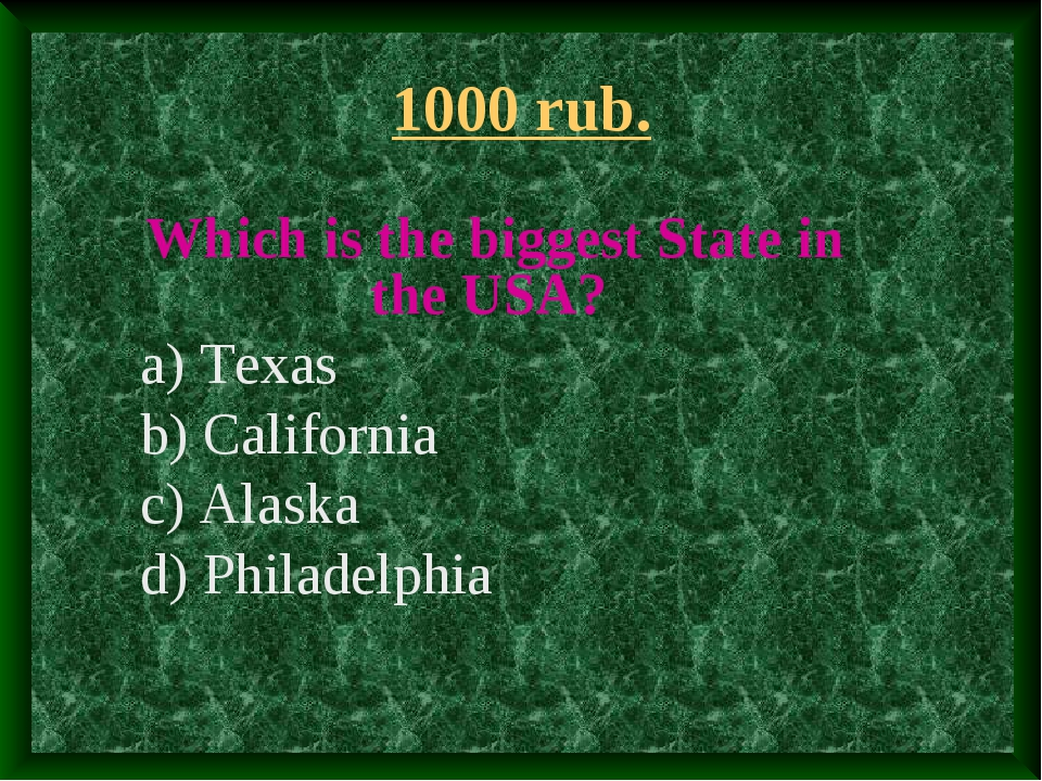 1000 rub. Which is the biggest State in the USA? a) Texas b) California c) Al...