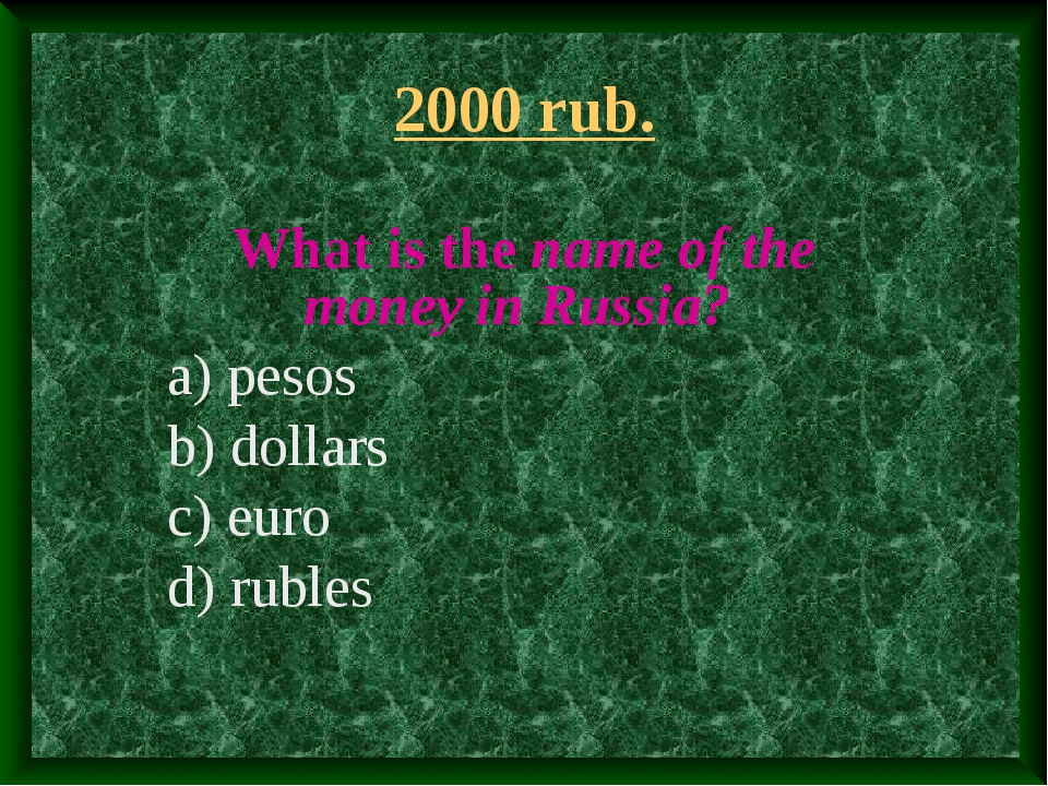 2000 rub. What is the name of the money in Russia? a) pesos b) dollars c) eur...