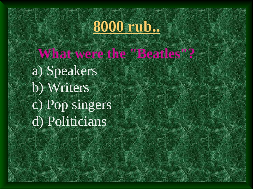"8000 rub.. What were the ""Beatles""? a) Speakers b) Writers c) Pop singers d)..."