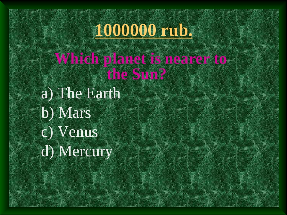 1000000 rub. Which planet is nearer to the Sun? a) The Earth b) Mars c) Venus...