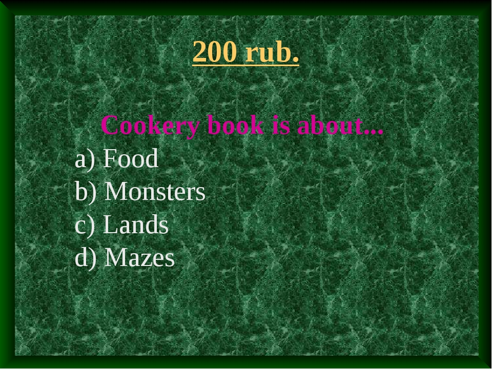 200 rub. Cookery book is about... a) Food b) Monsters c) Lands d) Mazes