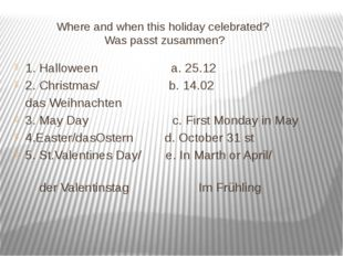 Where and when this holiday celebrated? Was passt zusammen? 1. Halloween a.
