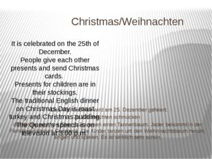 Christmas/Weihnachten Das Weihnachten wird am 25. Dezember gefeiert. Zu Weih