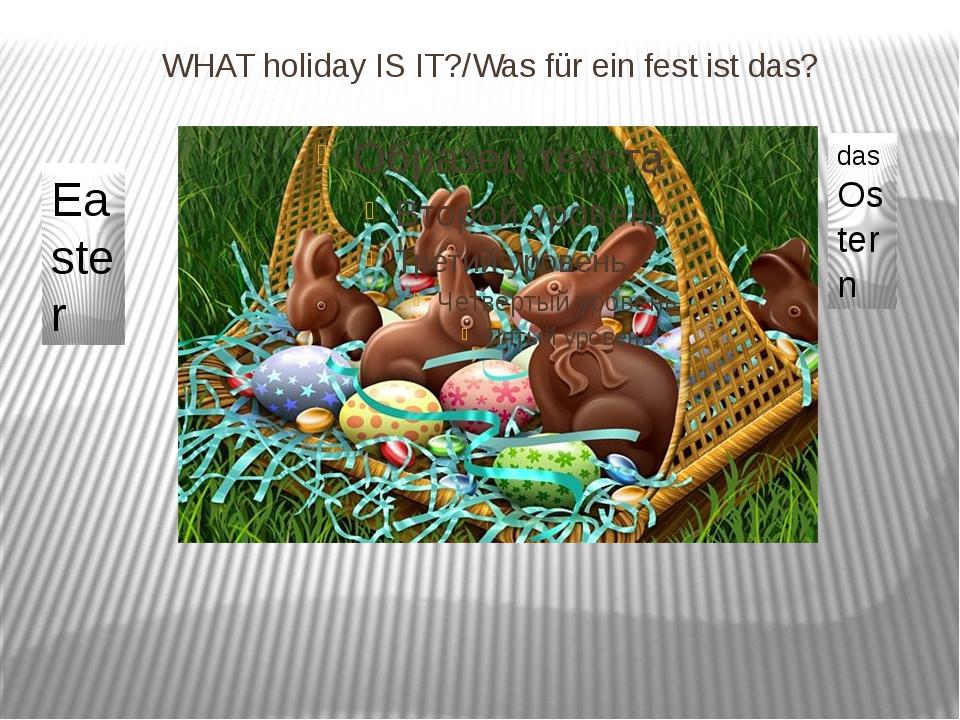 WHAT holiday IS IT?/Was für ein fest ist das? Easter das Ostern