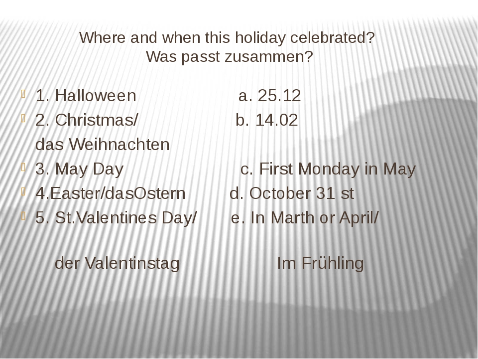 Where and when this holiday celebrated? Was passt zusammen? 1. Halloween a....