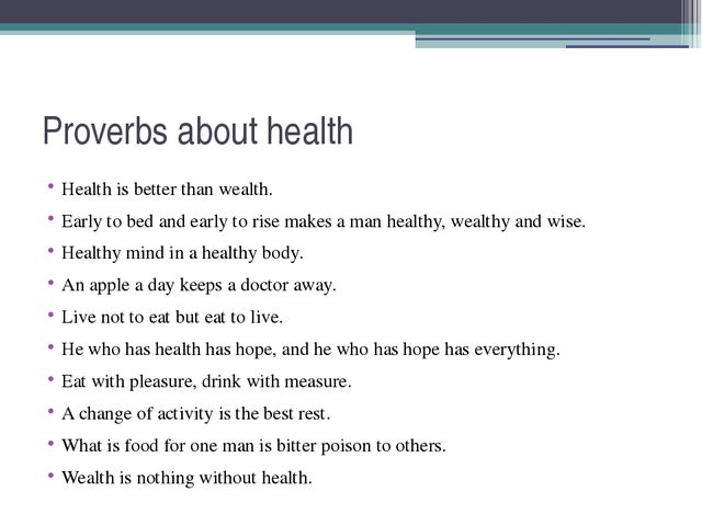 Proverbs about health Health is better than wealth. Early to bed and early to...