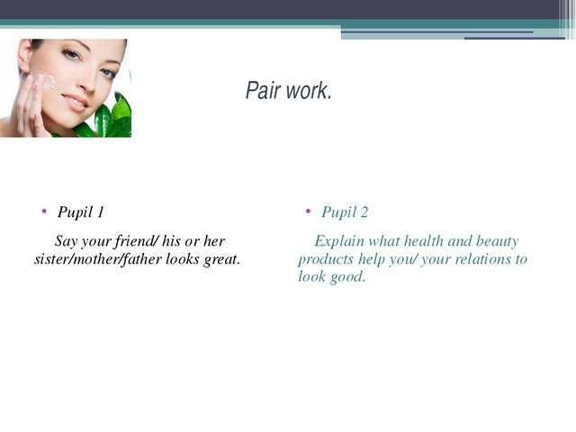 Pair work. Pupil 1 Say your friend/ his or her sister/mother/father looks gre...