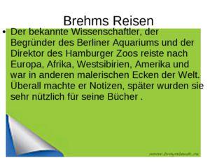 Brehms Reisen Der bekannte Wissenschaftler, der Begründer des Berliner Aquari