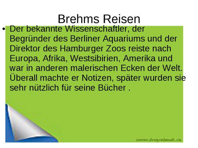 Brehms Reisen Der bekannte Wissenschaftler, der Begründer des Berliner Aquari...