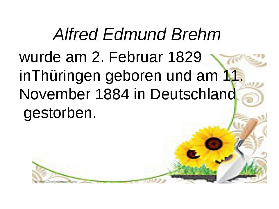 Alfred Edmund Brehm wurde am 2. Februar 1829 inThüringengeboren und am 11. N...