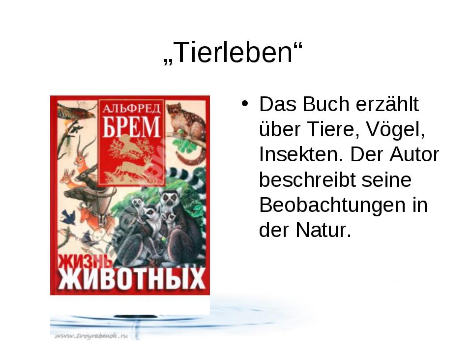 """""""Tierleben"""" Das Buch erzählt über Tiere, Vögel, Insekten. Der Autor beschreib..."""