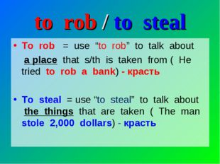 """to rob / to steal To rob = use """"to rob"""" to talk about a place that s/th is ta"""