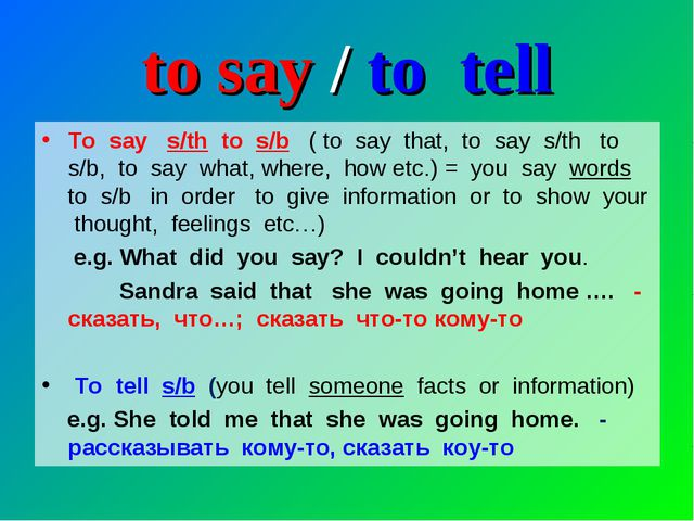 to say / to tell To say s/th to s/b ( to say that, to say s/th to s/b, to say...