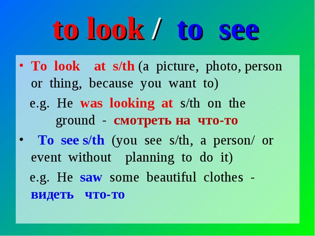 to look / to see To look at s/th (a picture, photo, person or thing, because...
