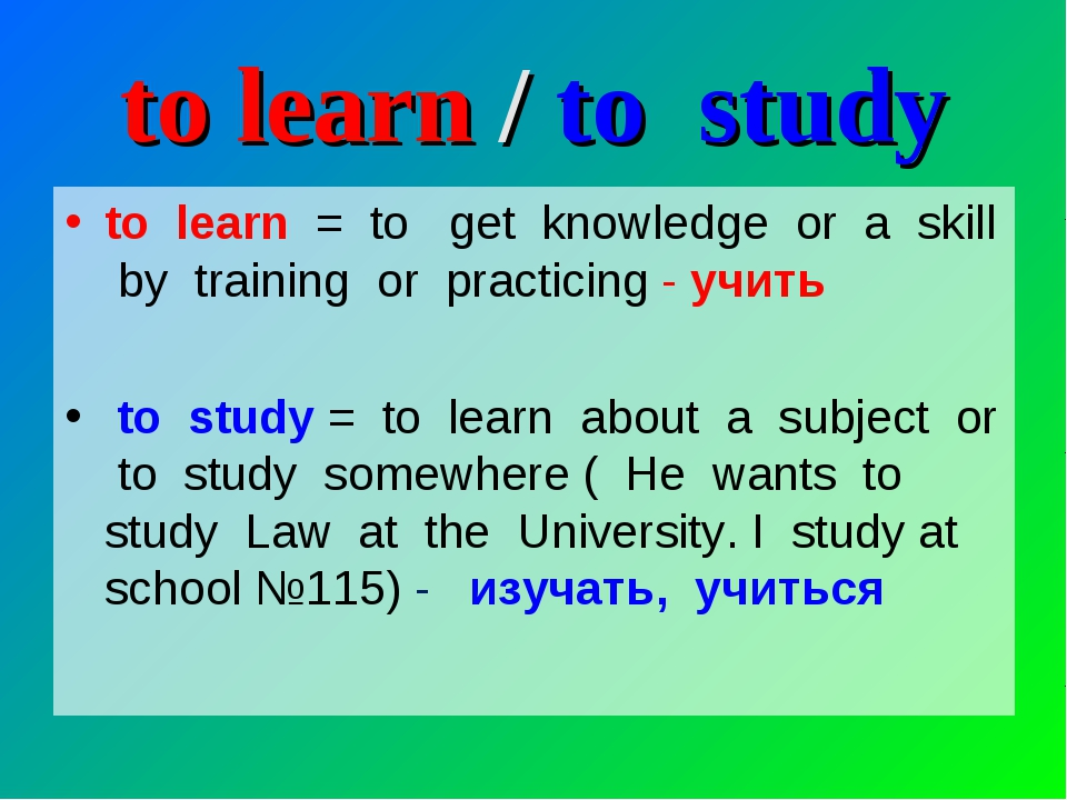 to learn / to study to learn = to get knowledge or a skill by training or pra...