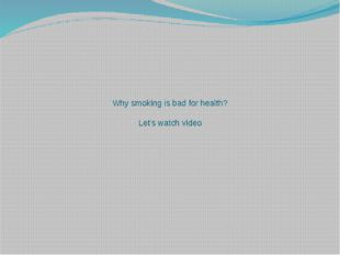 Why smoking is bad for health? Let's watch video