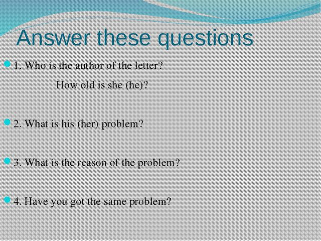 Answer these questions 1. Who is the author of the letter? How old is she (he...