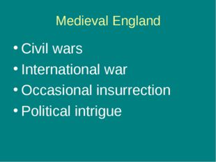 Medieval England Civil wars International war Occasional insurrection Politic