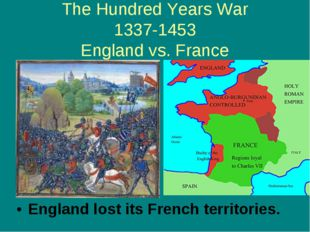 The Hundred Years War 1337-1453 England vs. France England lost its French te