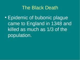 The Black Death Epidemic of bubonic plague came to England in 1348 and killed