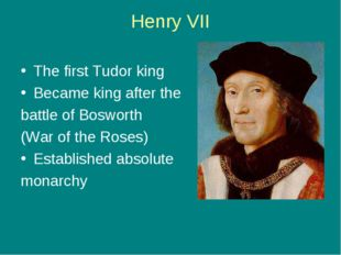 Henry VII The first Tudor king Became king after the battle of Bosworth (War