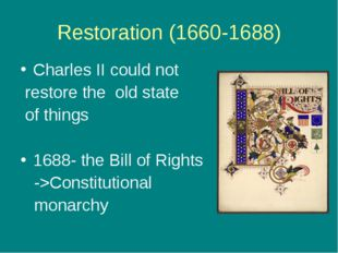 Restoration (1660-1688) Charles II could not restore the old state of things
