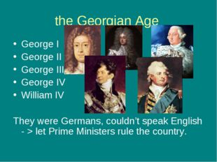 the Georgian Age George I George II George III George IV William IV They were